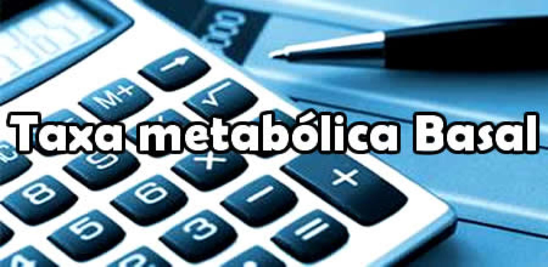 Como fazer o Calculo da Taxa Metabólica Basal – Calculadora