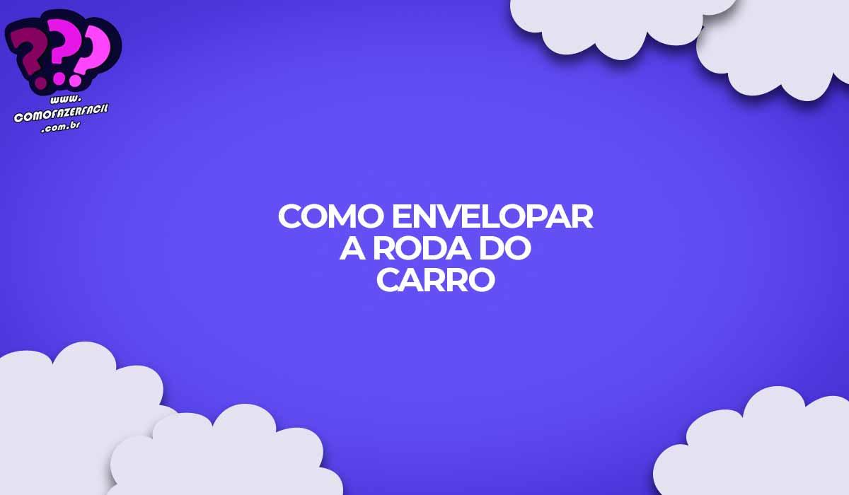 como fazer envelopamento roda carro