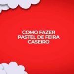 como fazer pastel de feira caseiro receita