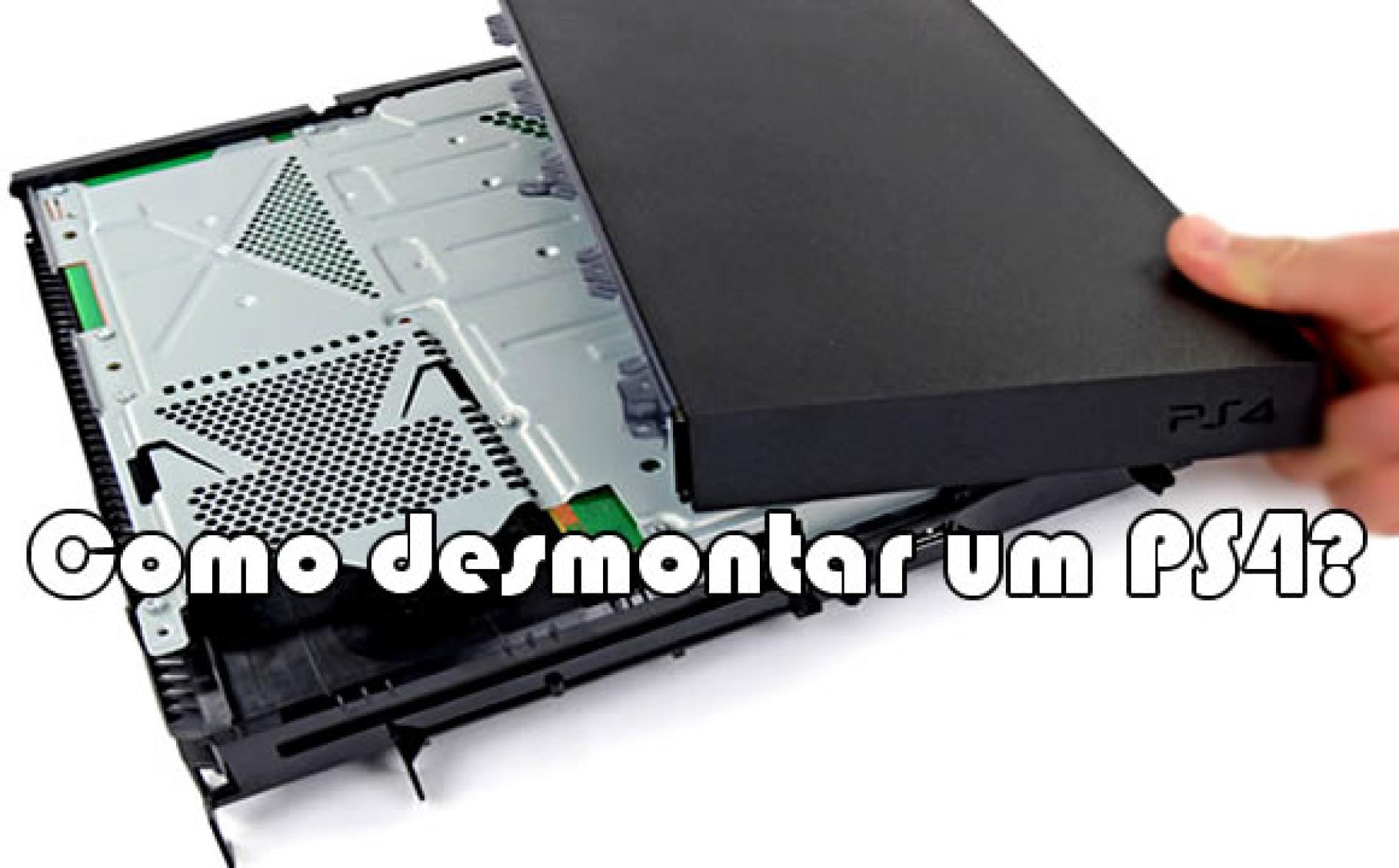 Como desmontar um PS4 – Como abrir seu Playstation 4