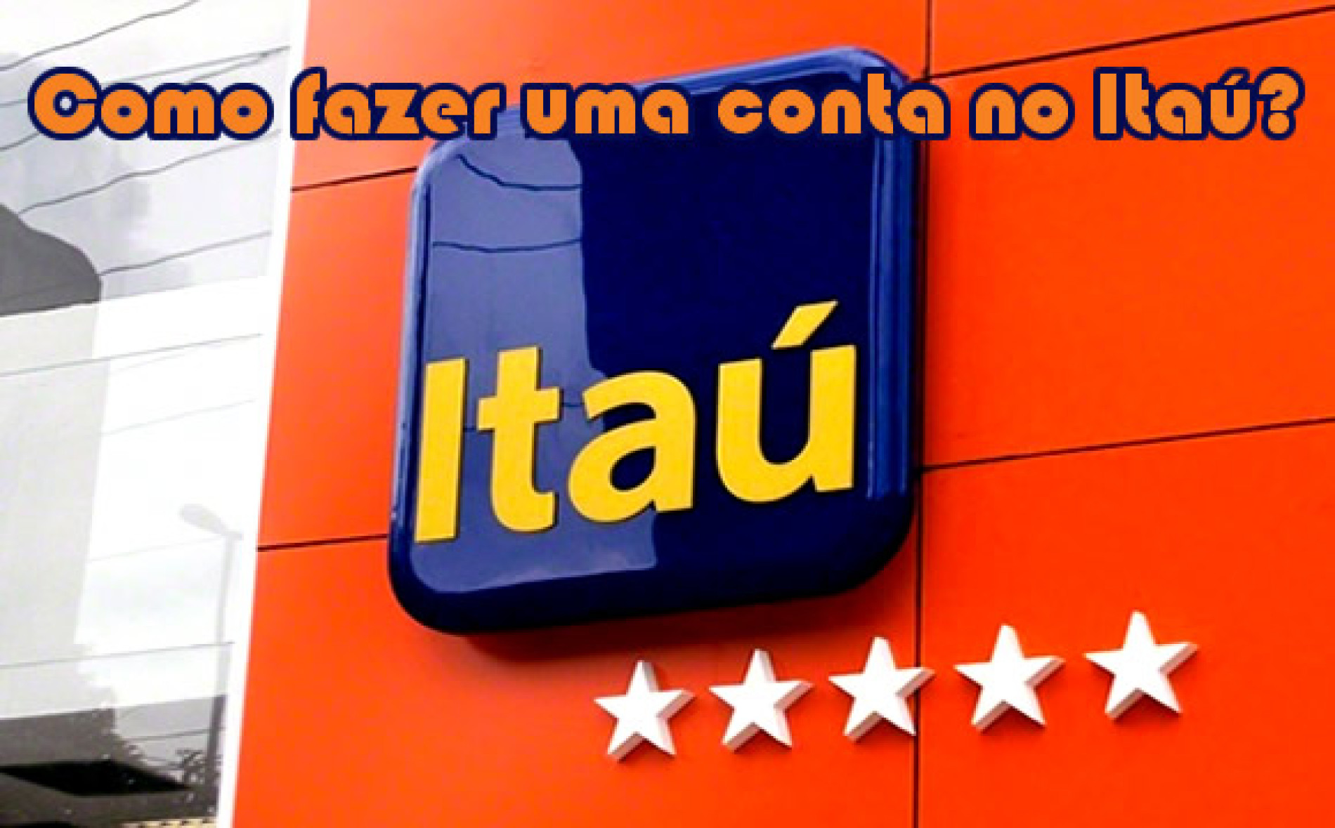 Como fazer conta no Itau – Abra conta no Banco Itaú