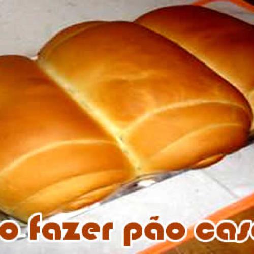 Como fazer Pão Caseiro – Aprenda o passo a passo
