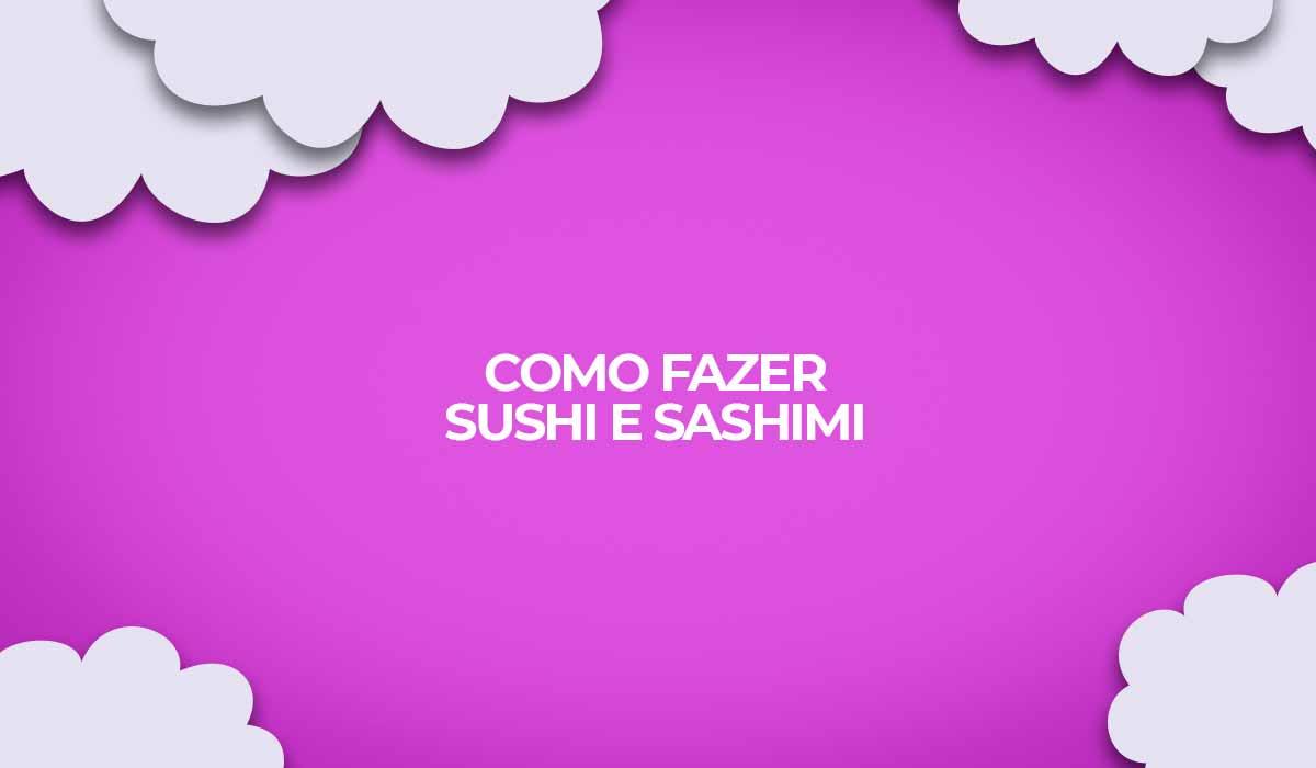 como fazer sushi sashimi