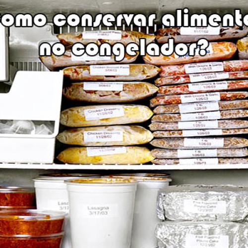 Como congelar e conservar os alimentos – Guia completo