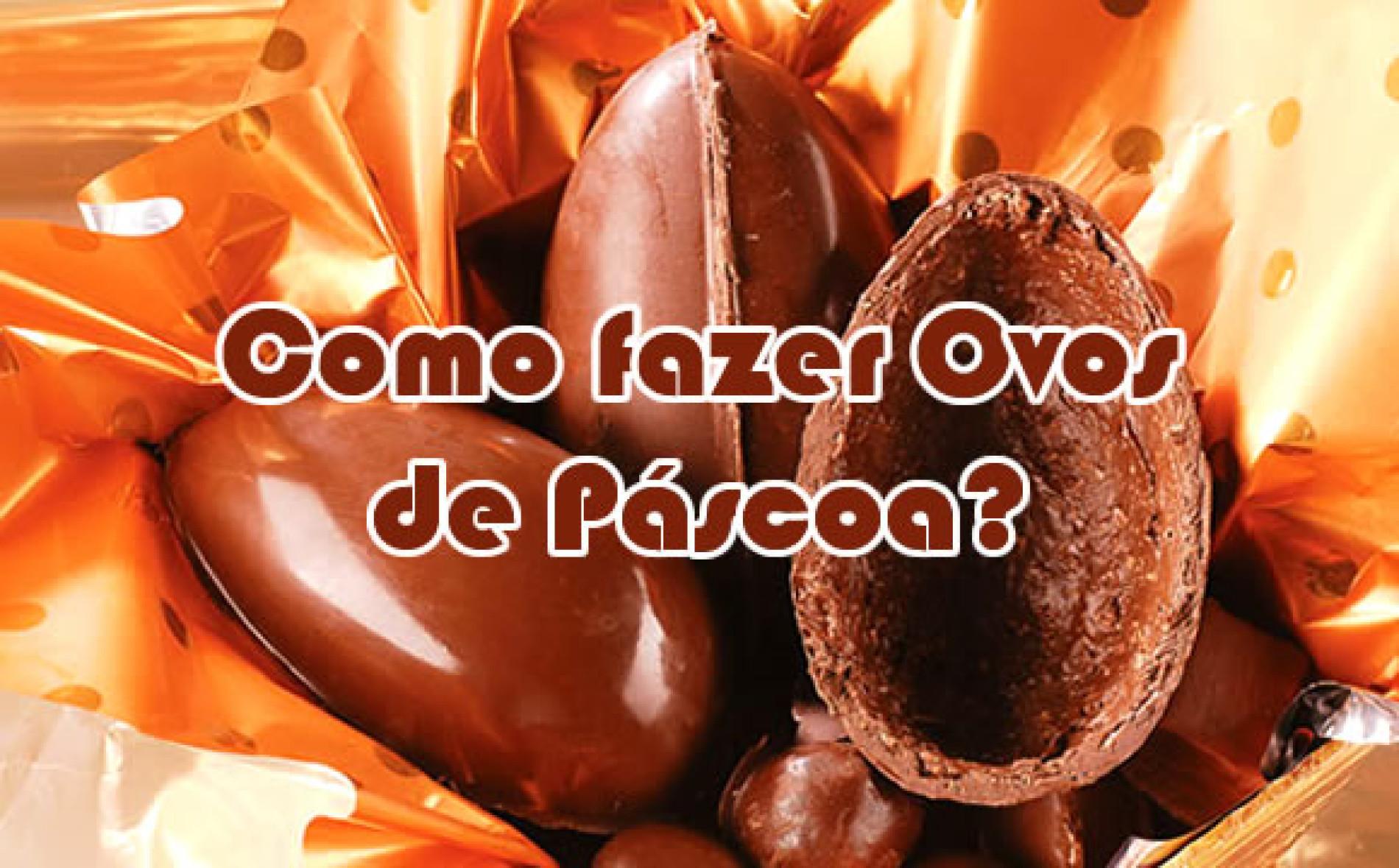 Como Fazer Ovo De Pascoa Receita De Ovos De Páscoa Chocolate