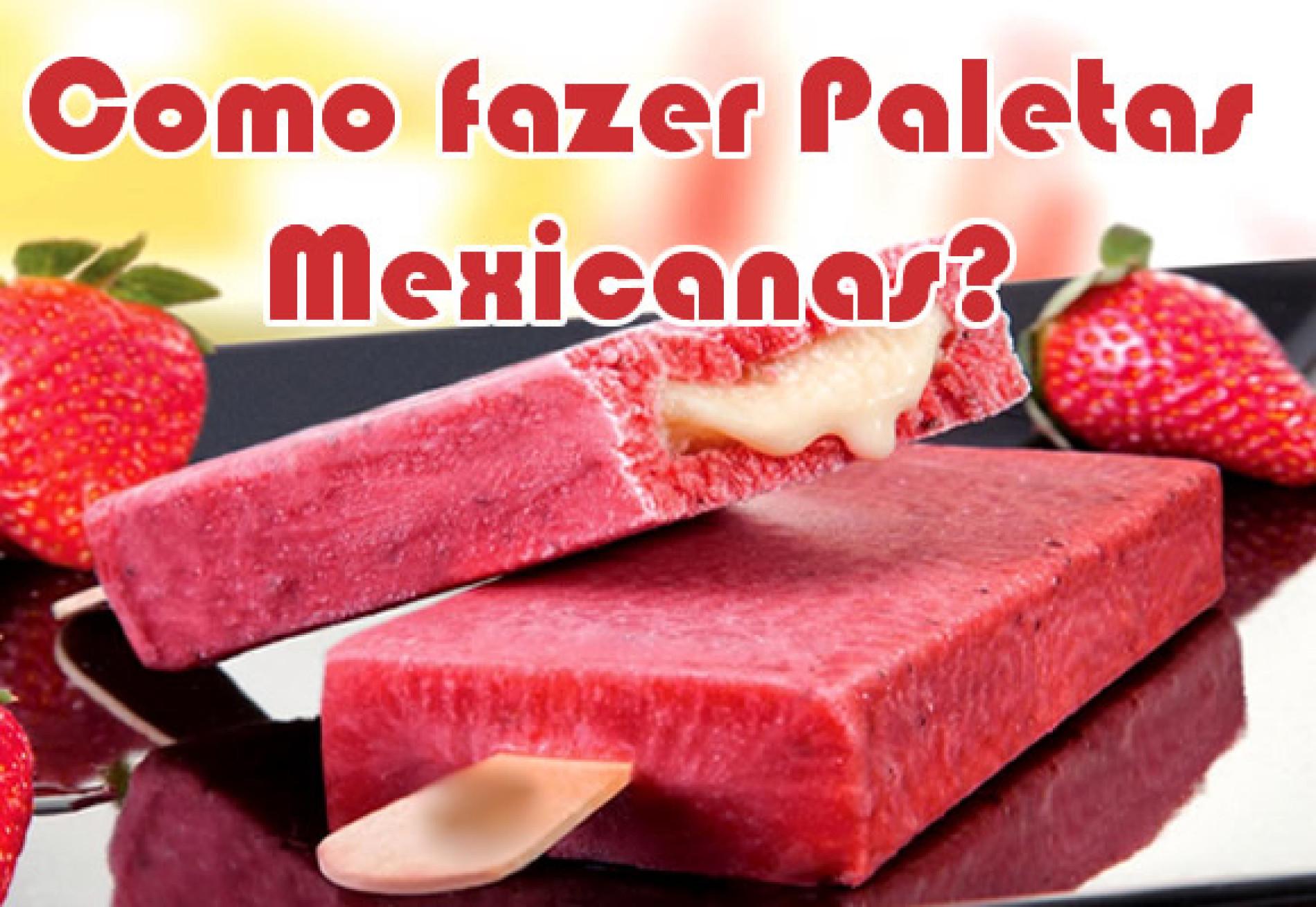 Como fazer Paletas Mexicanas – Os típicos picolés mexicanos
