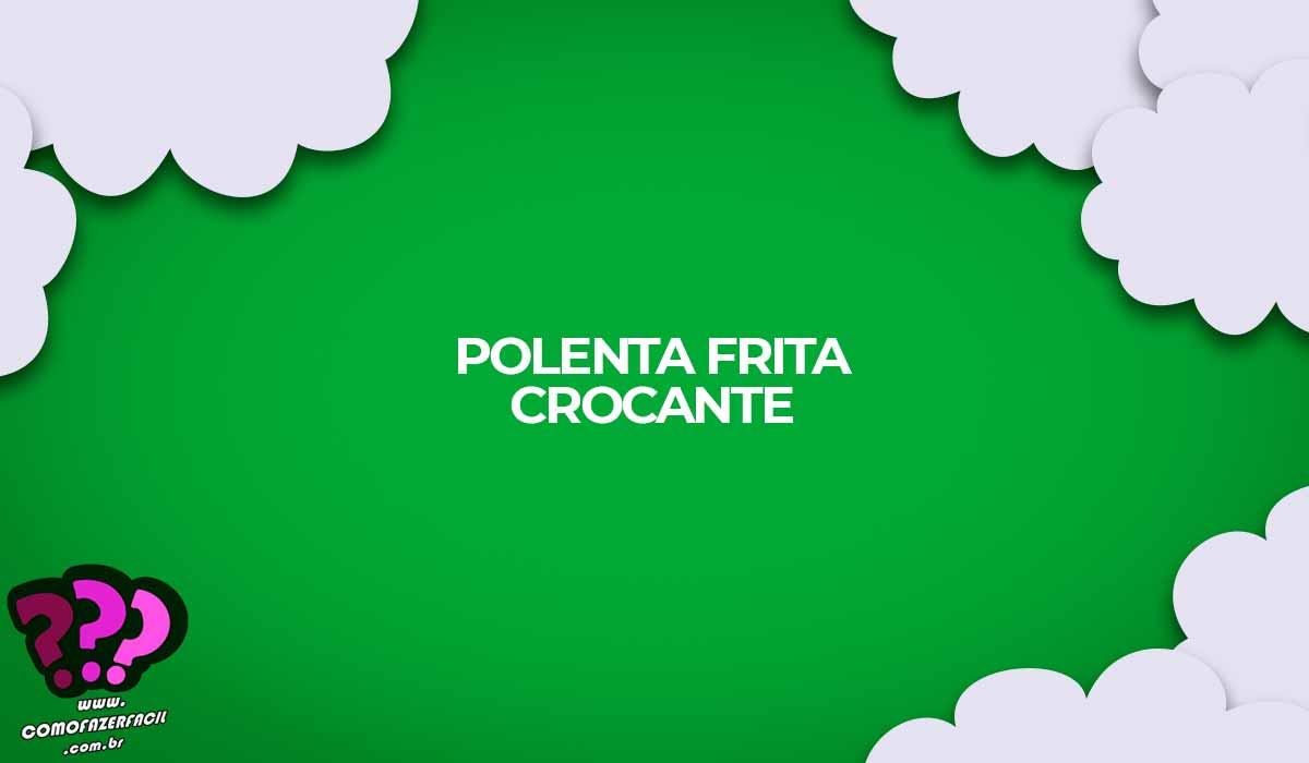 como fazer polenta frita crocante receita