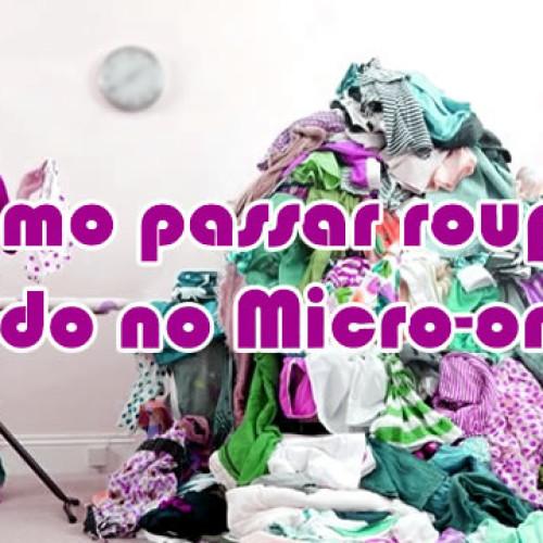 Aprenda como passar roupas no microondas