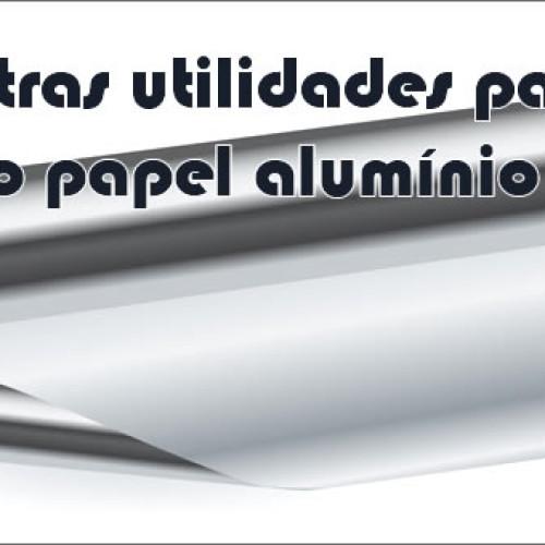 Papel Alumínio – 10 dicas úteis de como usar em sua casa
