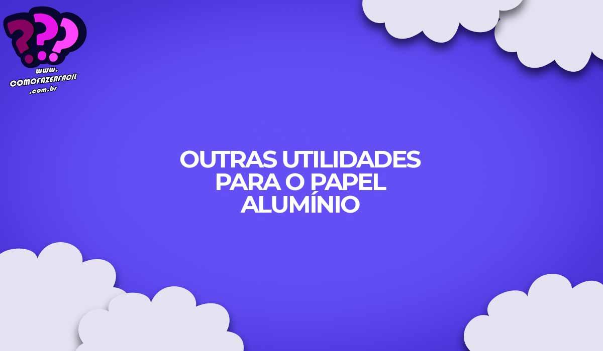 dicas papel aluminio