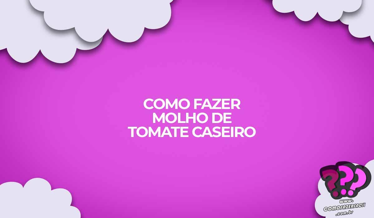 como fazer extrato molho tomate caseiro