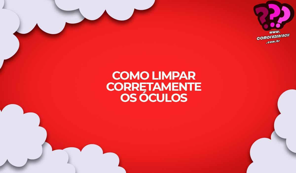 como fazer para limpar lentes oculos corretamente