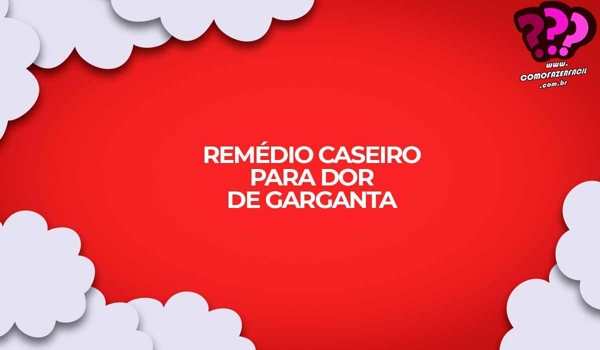 remedio caseiro dor de garganta