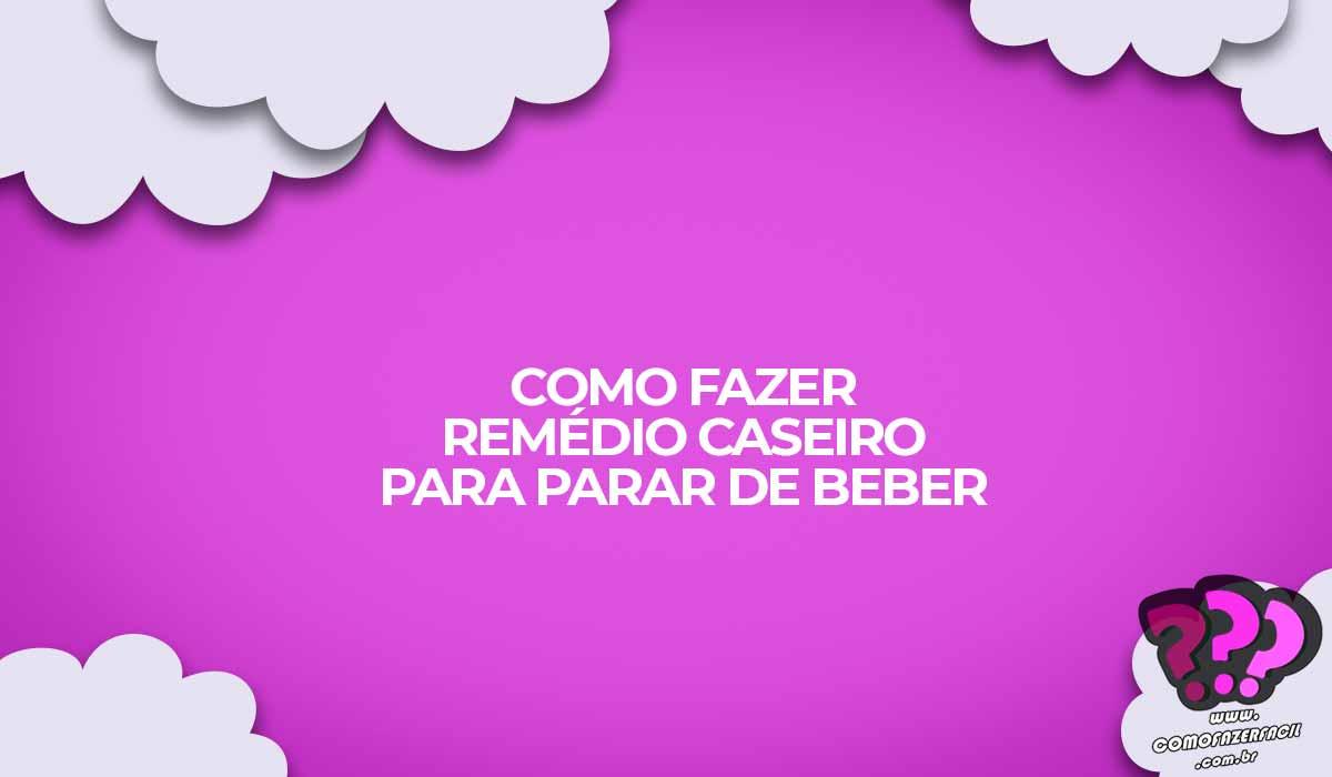 remedio caseiro para parar de beber