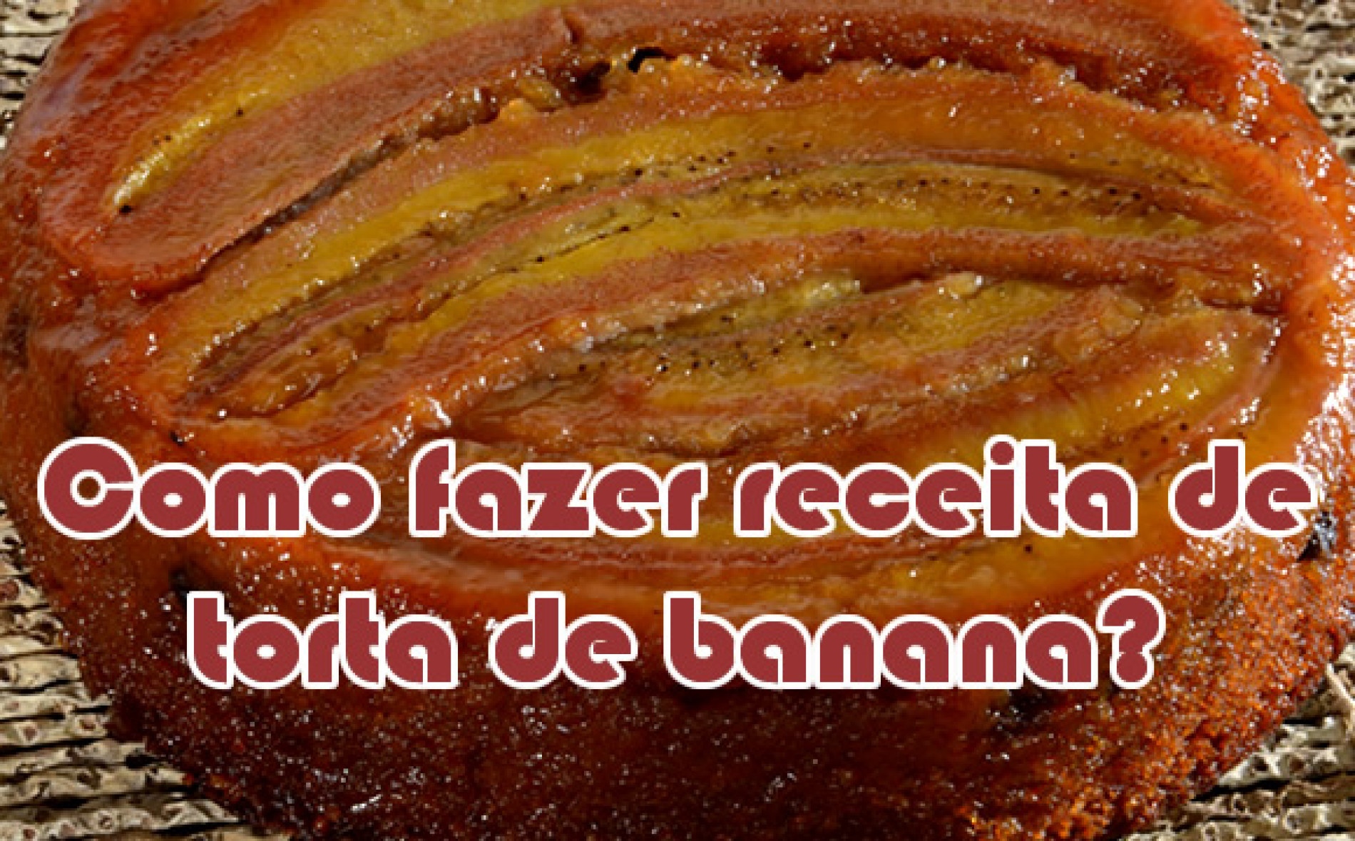 Como fazer torta de banana em calda caseira – Receita