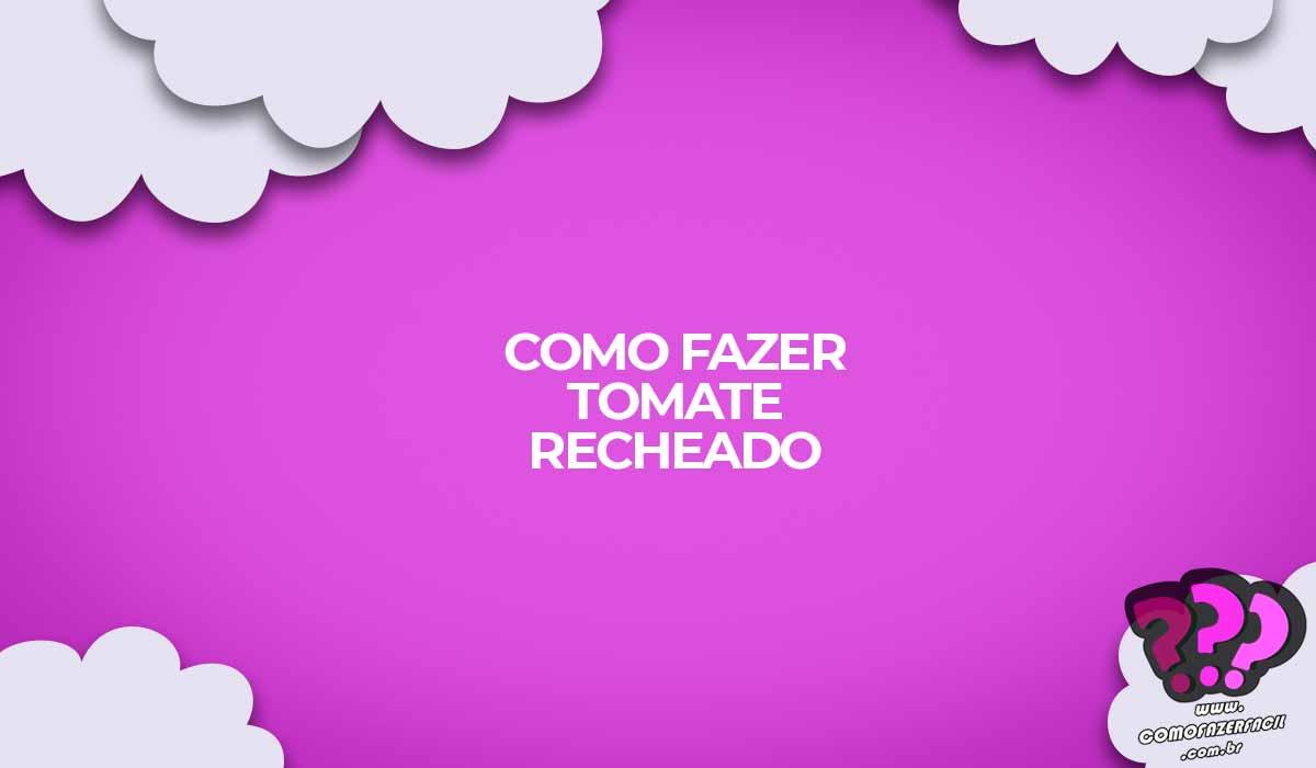 como fazer tomate recheado receita