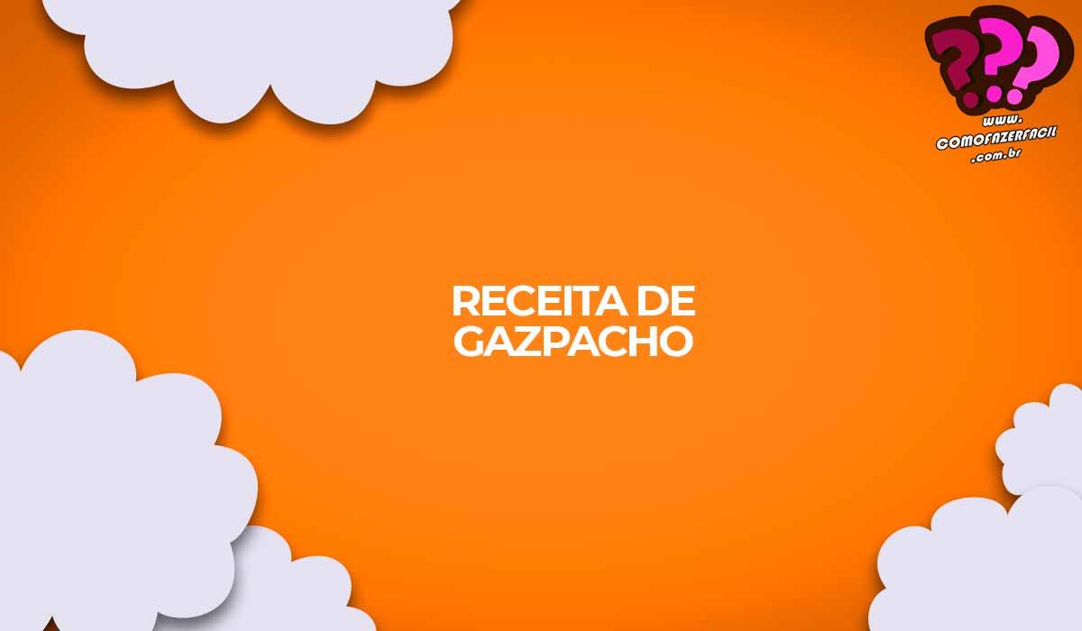 como fazer gazpacho receita