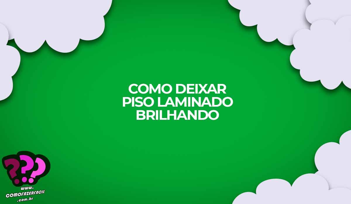 como limpar piso laminado brilhando