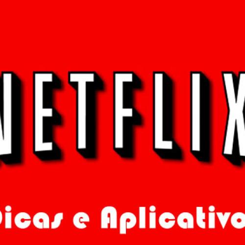 10 app e dicas para quem é assinante Netflix