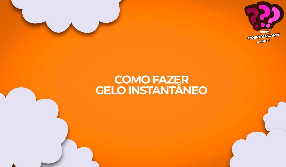 como fazer gelo instantaneo