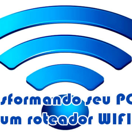 Notebook ou PC transformado em roteador Wifi