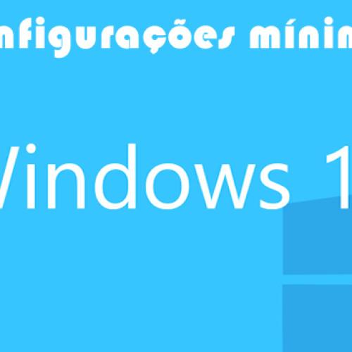 Quais são as configurações mínimas para rodar o Windows 10?