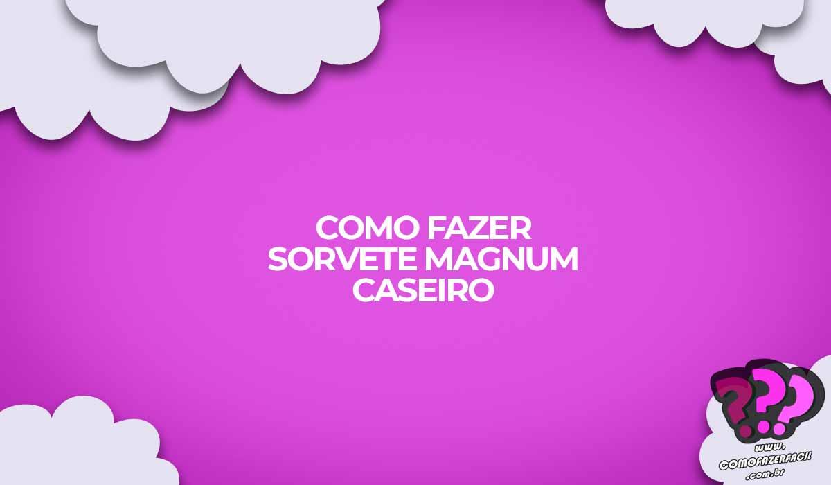como fazer magnum caseiro