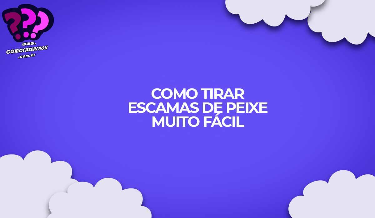 como tirar as escamas do peixe rapido