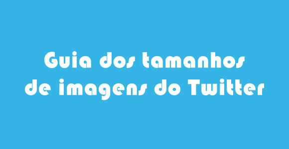guia do tamanho de imagens do twitter