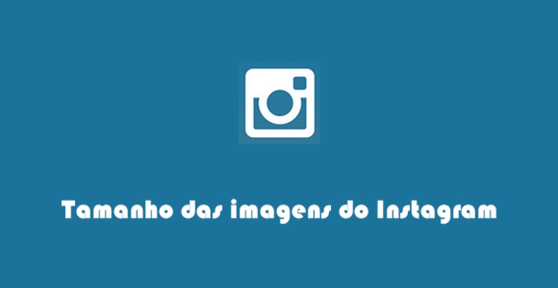Guia do tamanho de imagens do Instagram