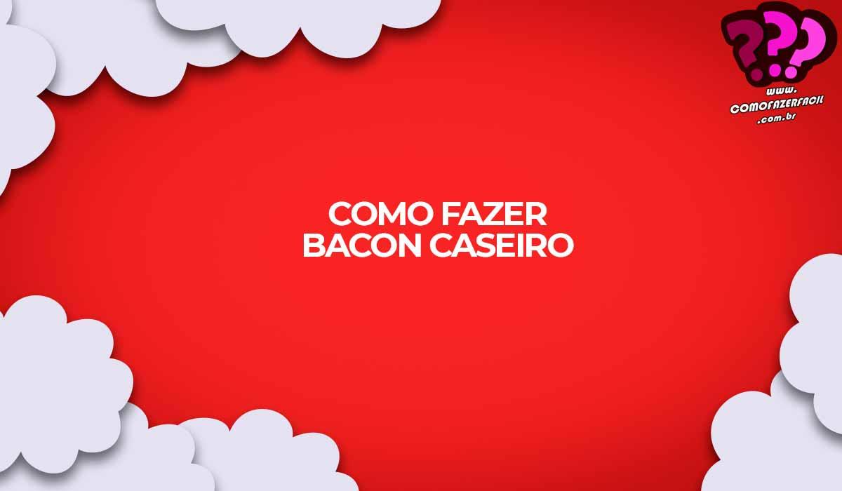 receita como fazer bacon caseiro
