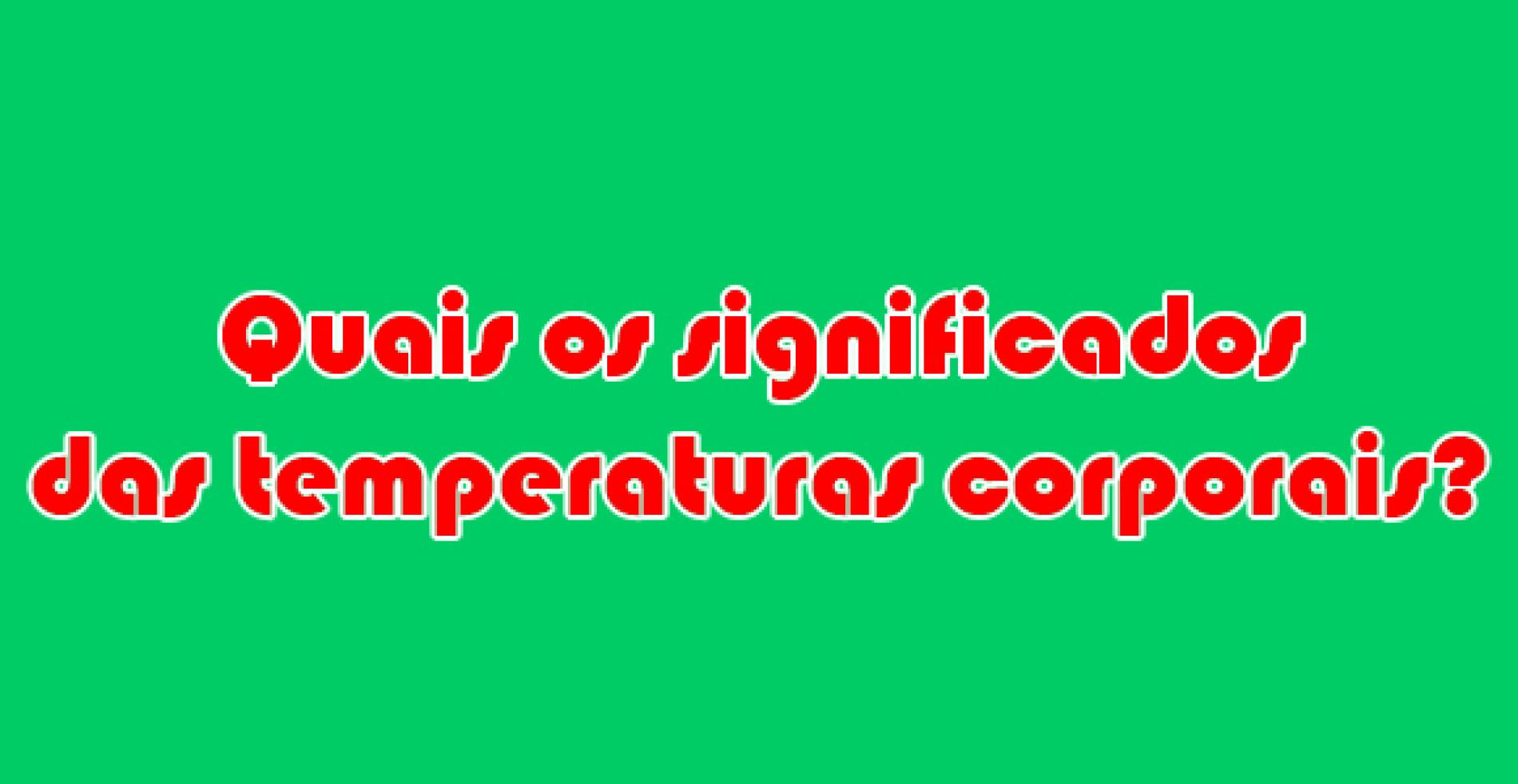 Qual o significado de cada temperatura corporal?