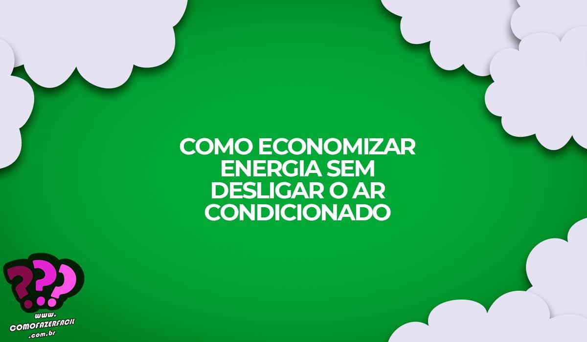 como economizar energia ar condicionado