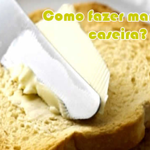 Como fazer manteiga caseira?
