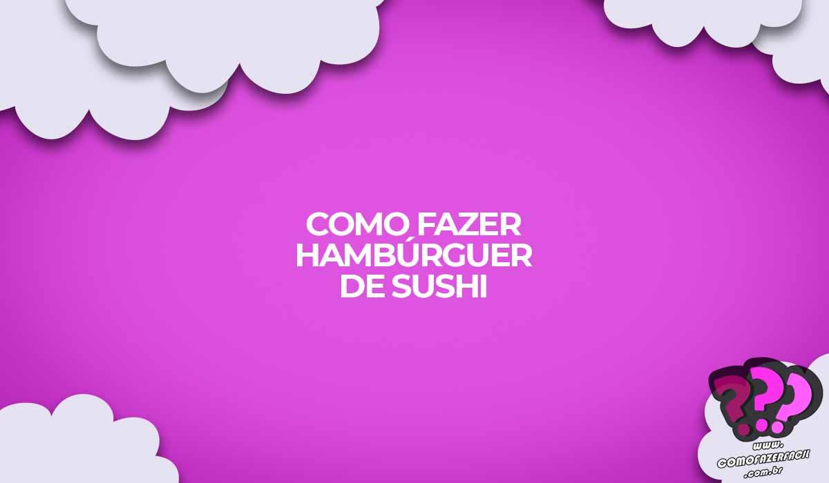 como fazer hamburguer de sushi