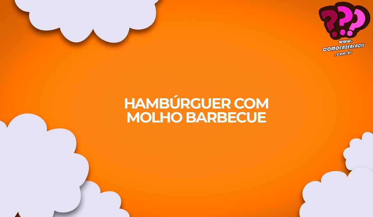 hamburguer caseiro com molho barbecue