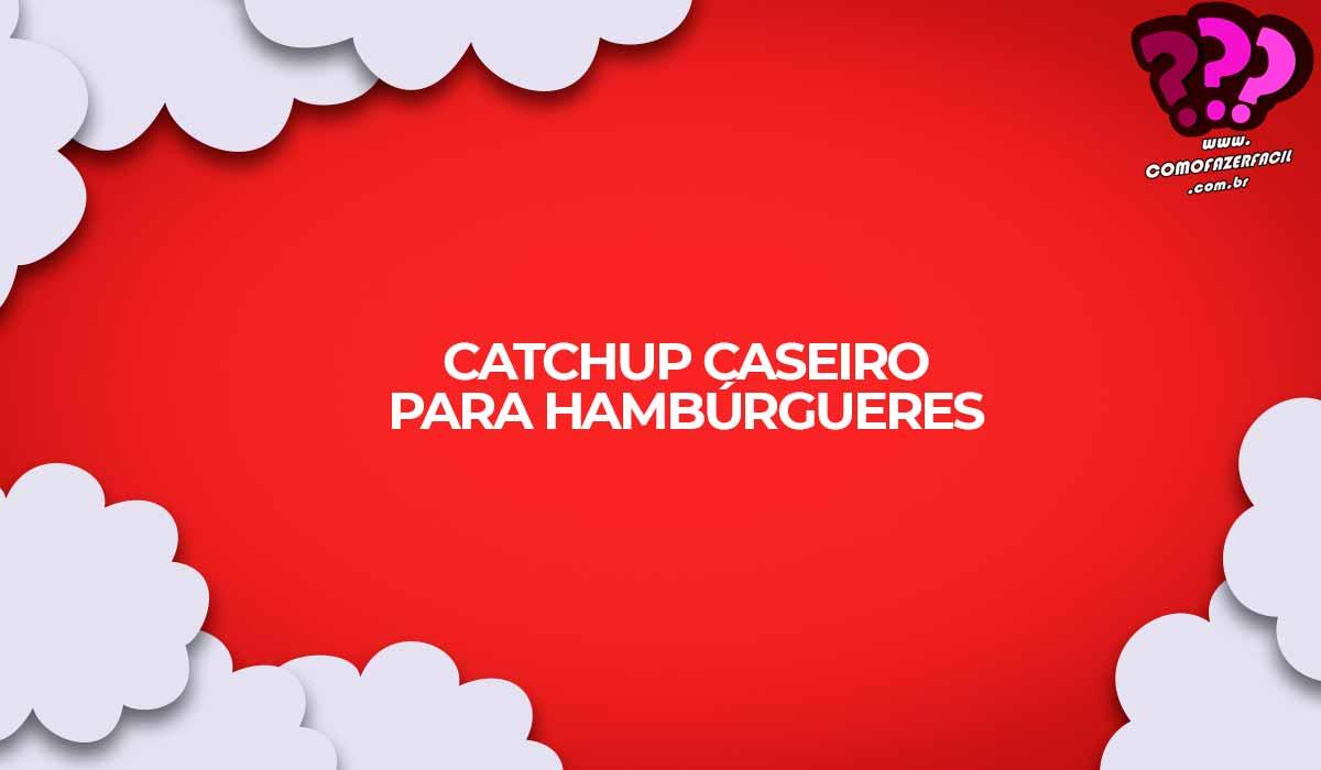 como fazer catchup ketchup caseiro para hamburgueres