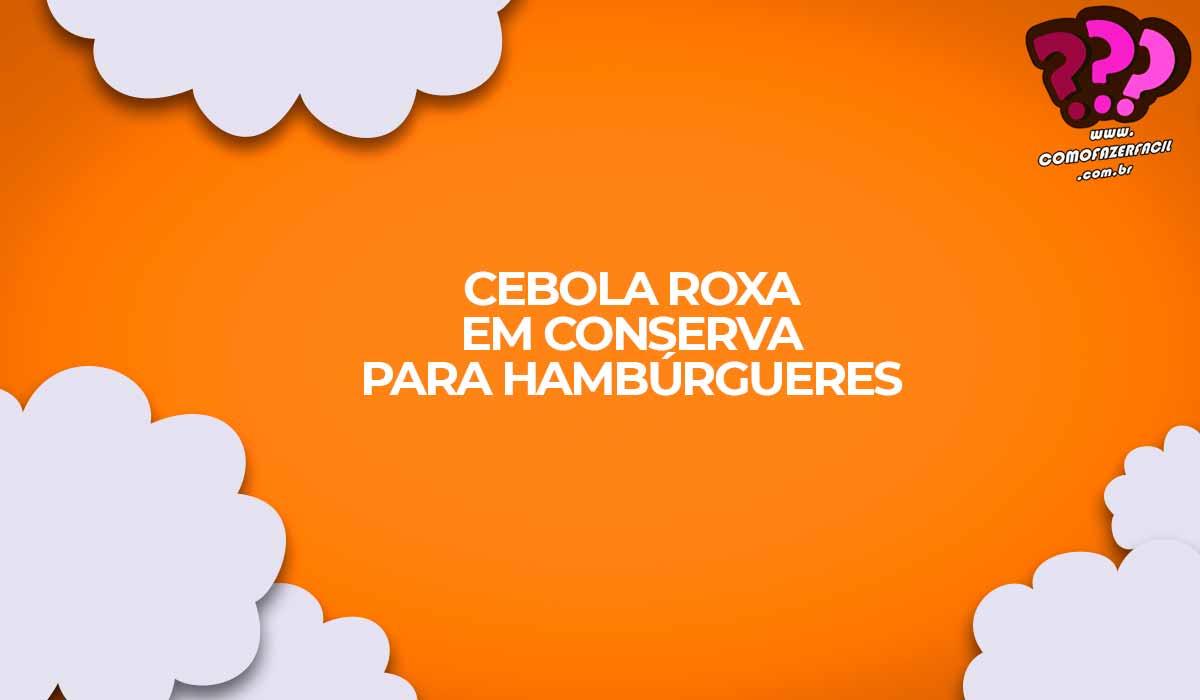 como fazer cebola roxa em conserva hamburguer