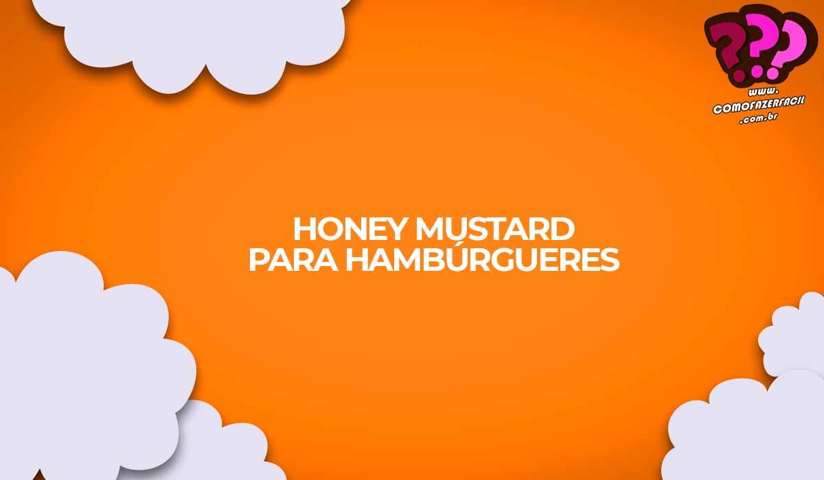 como fazer receita honey mustard mel mostarda hamburguer
