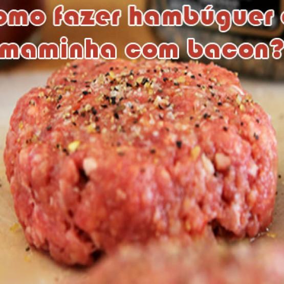 Como fazer hambúrguer de maminha com bacon?