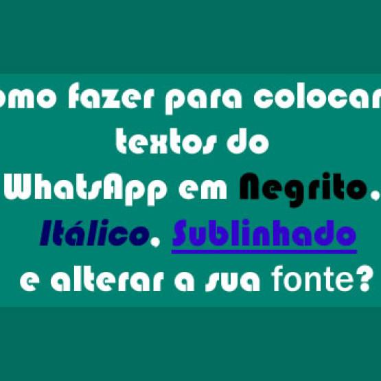 WhatsApp – Negrito, itálico, sublinhado e Fonte – Como fazer?