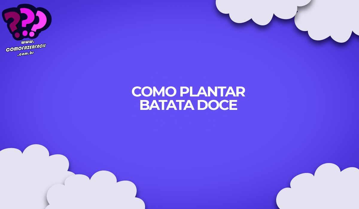 como-plantar-batata-doce