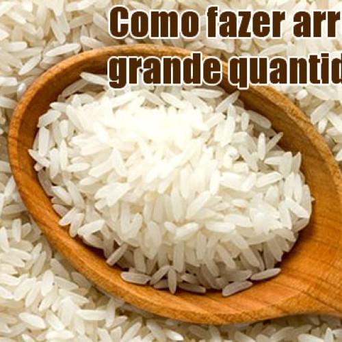 Como fazer arroz em grande quantidade?