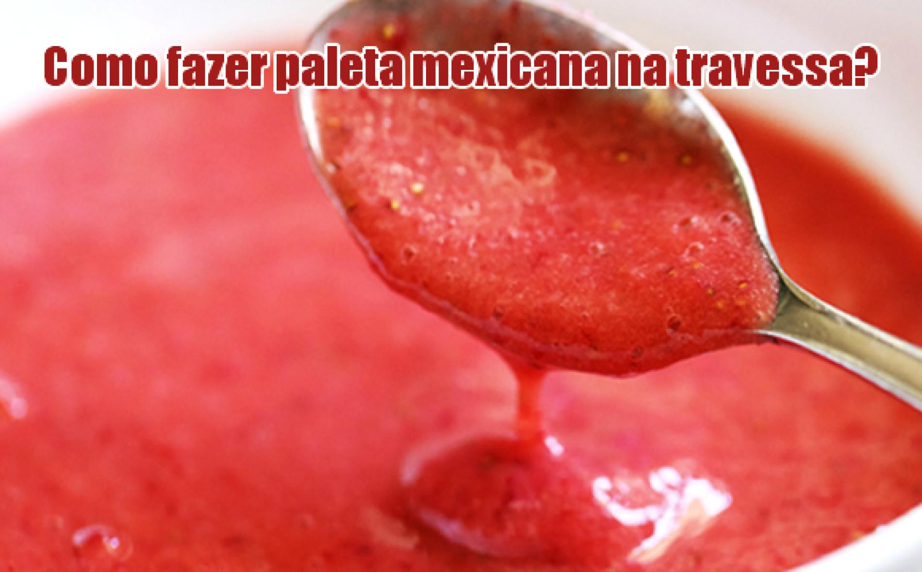 Como fazer paleta mexicana na travessa