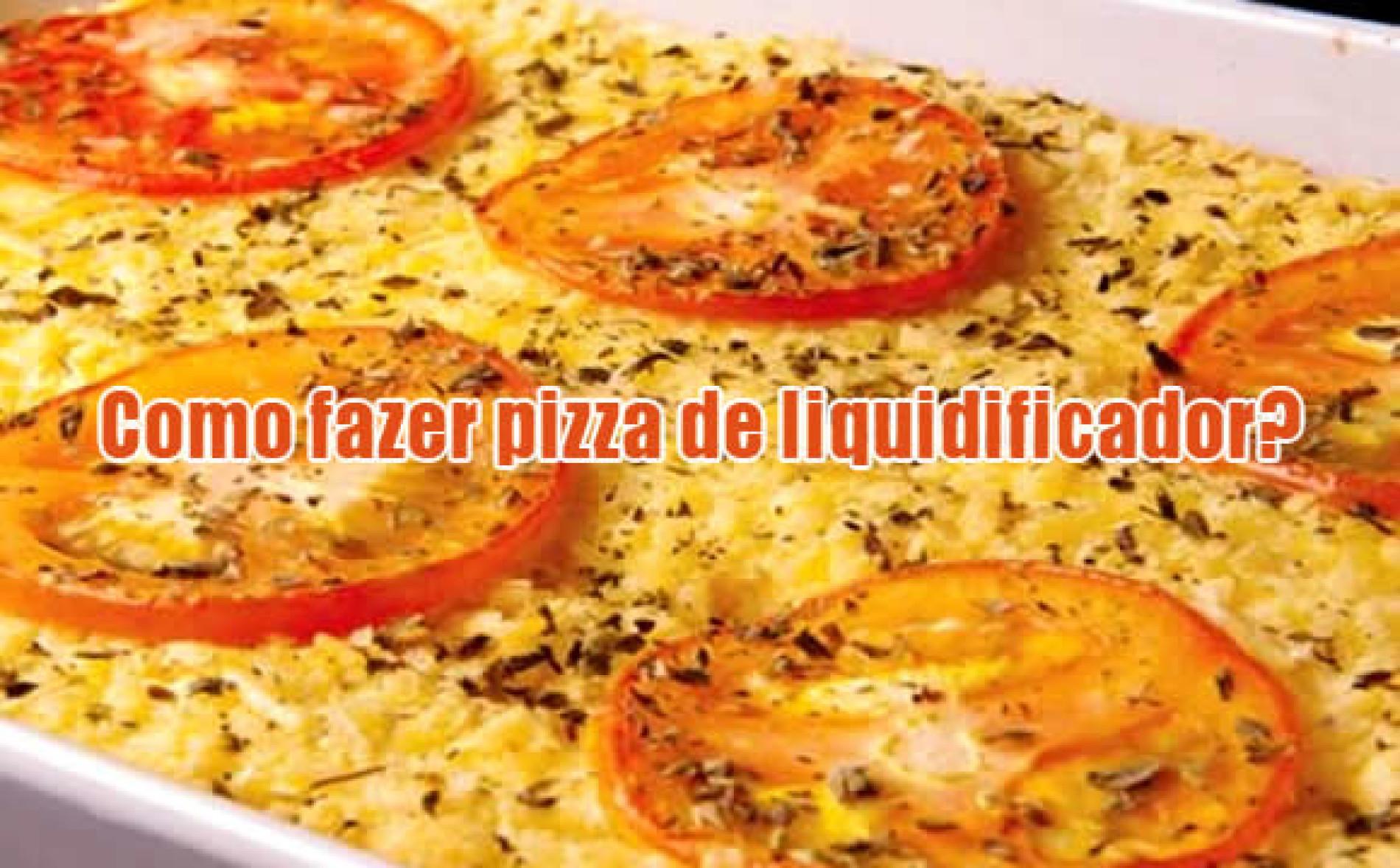 Como fazer pizza de liquidificador – Receita de forno