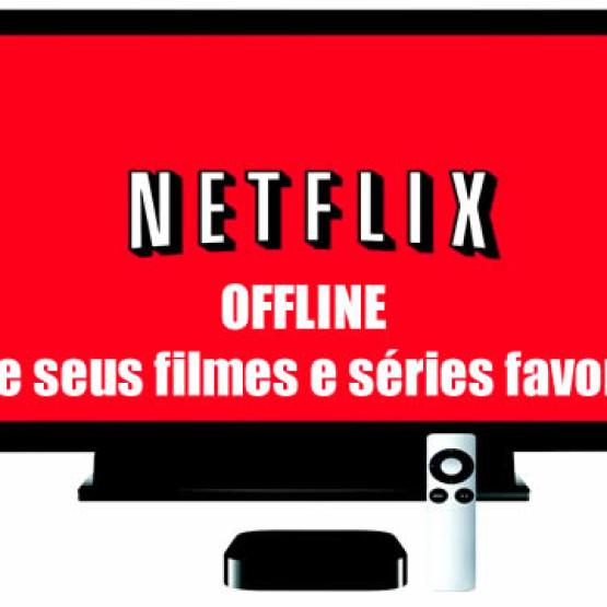 Como baixar filmes/séries do Netflix? Finalmente Netflix Offline