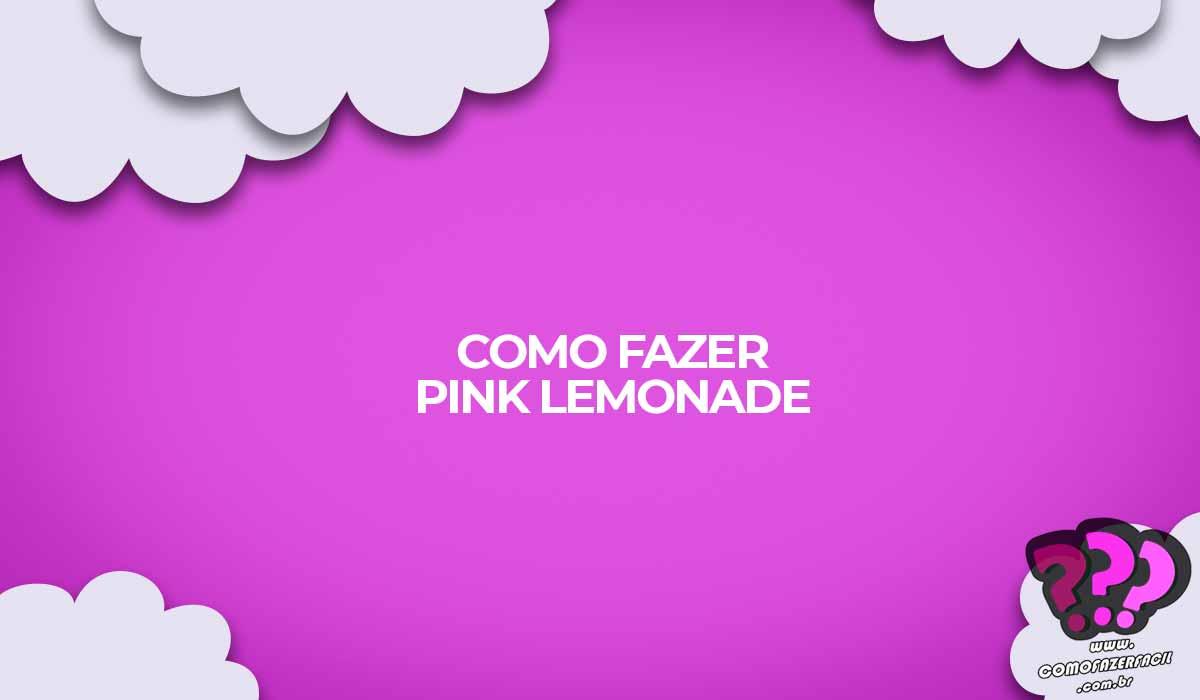 como fazer pink lemonade limonada rosa receita