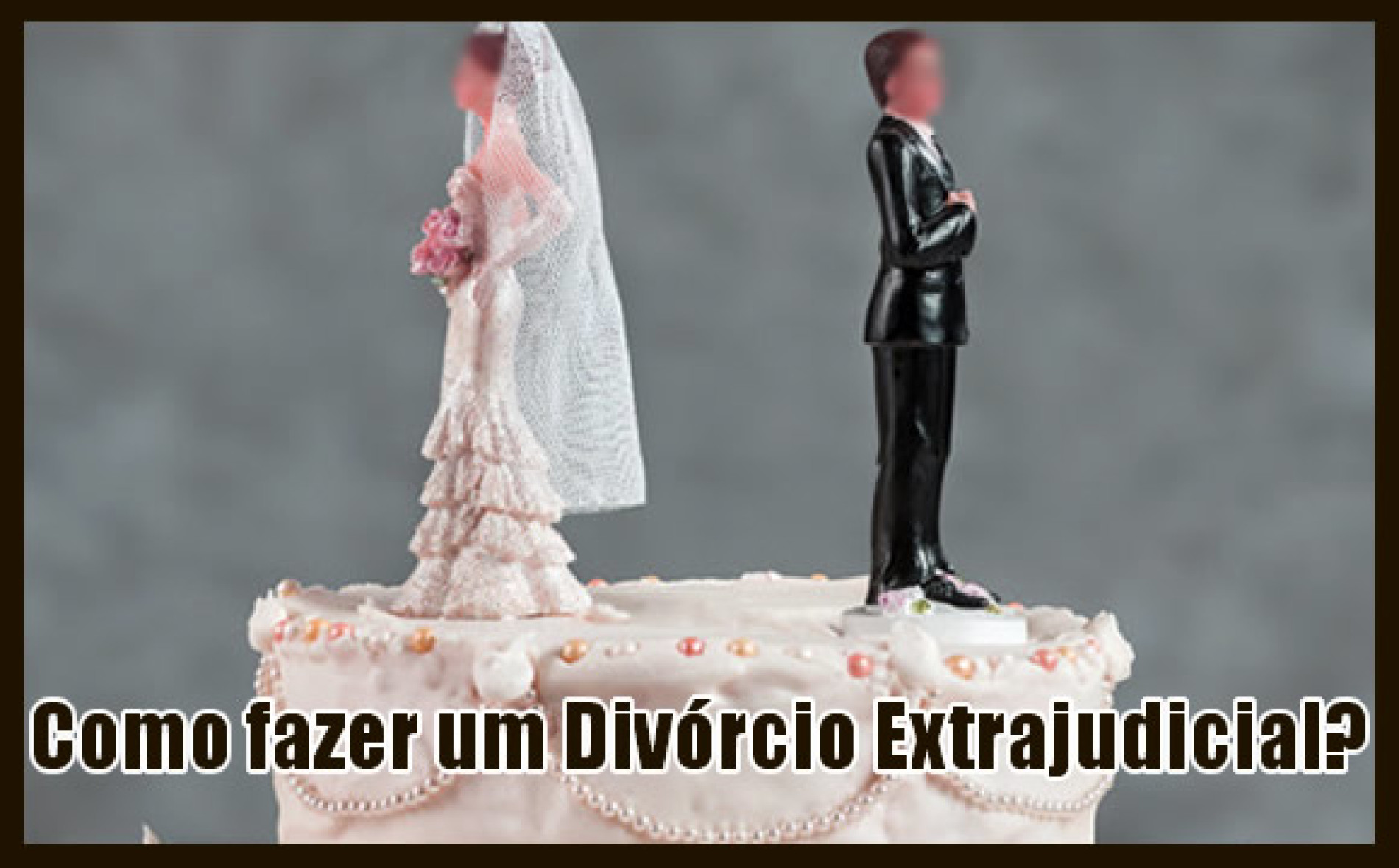 Como fazer um Divórcio Extrajudicial