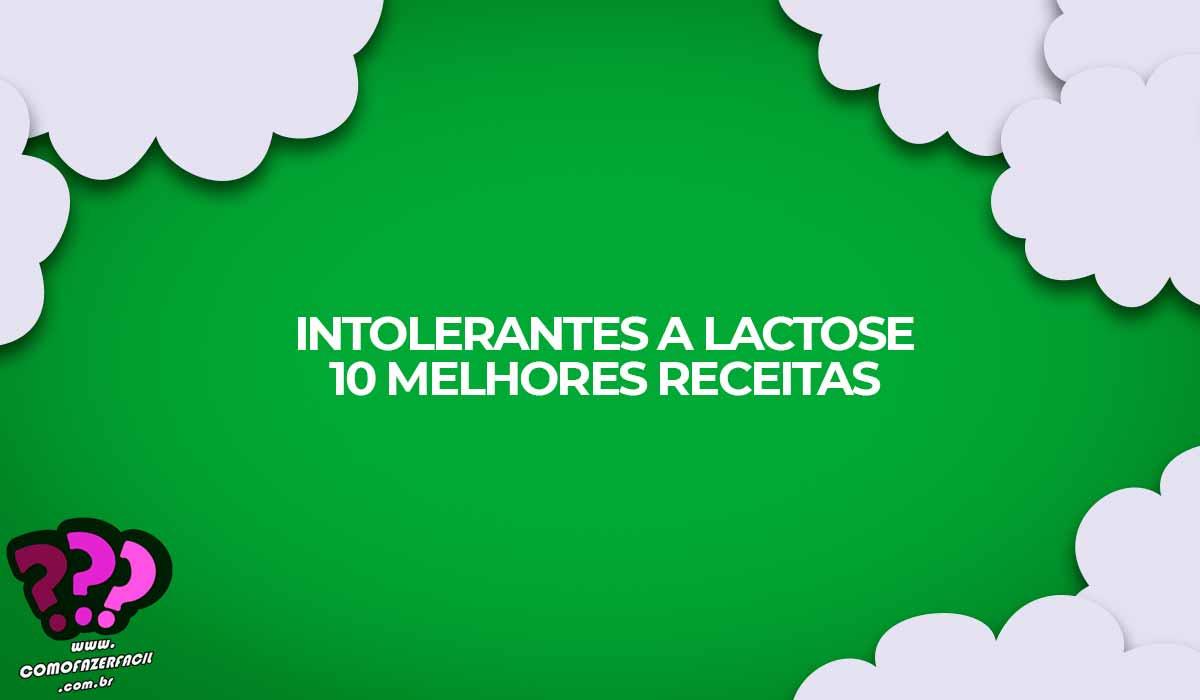top 10 receitas intolerantes lactose dicas como fazer