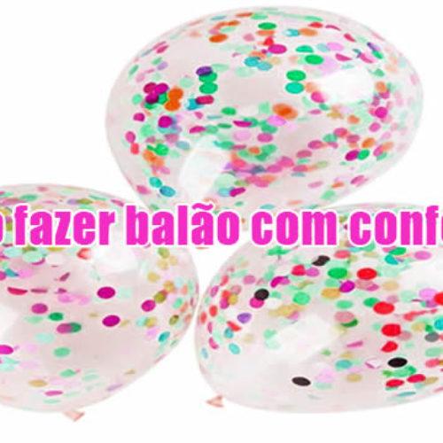 Como fazer um lindo balão com confetes para festa